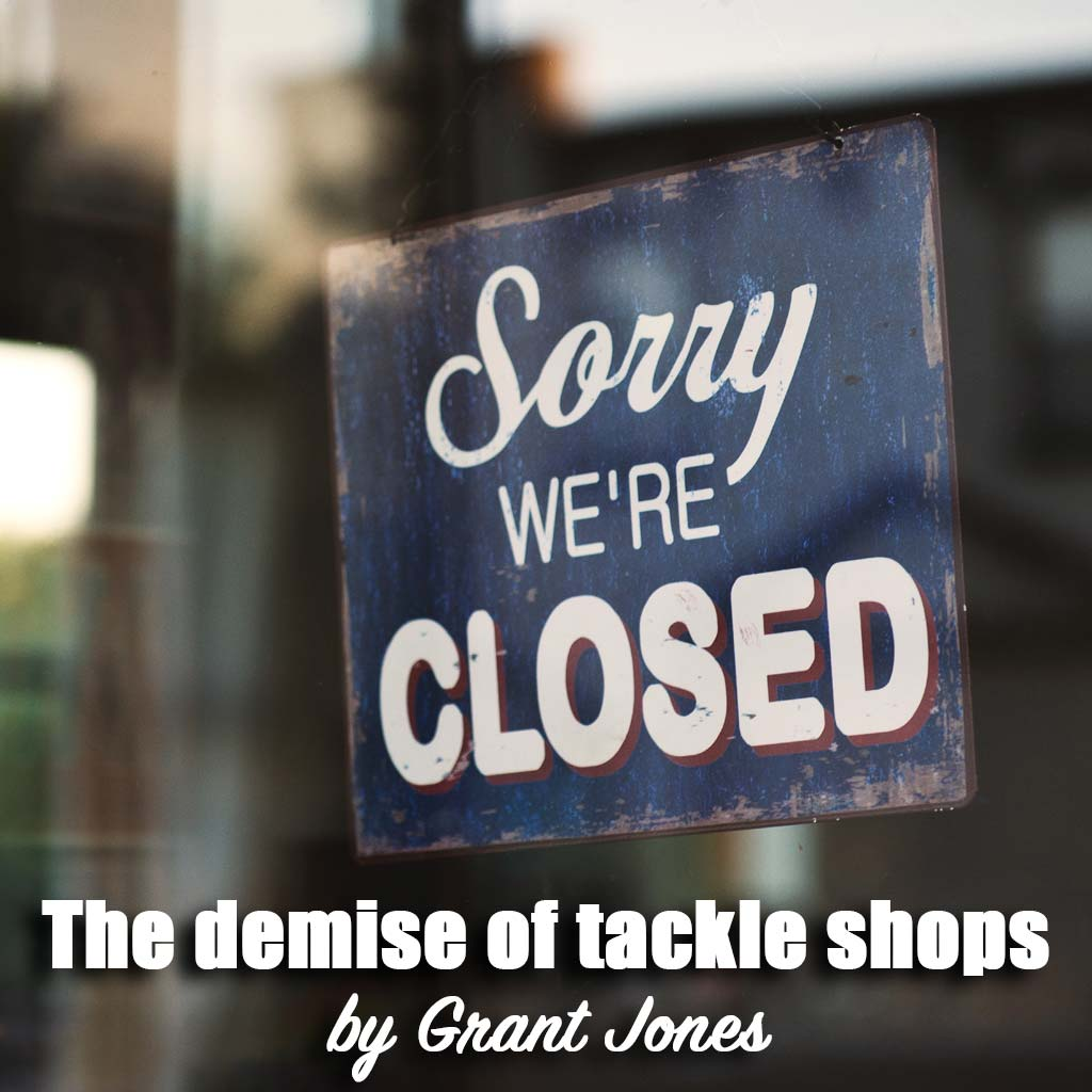 The demise of tackle shops by Grant Jones